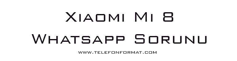Xiaomi Mi 8 Whatsapp Sorunu