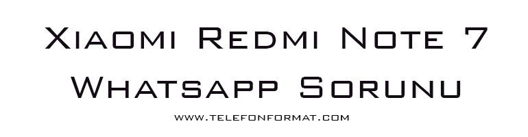 Xiaomi Redmi Note 7 Whatsapp Sorun