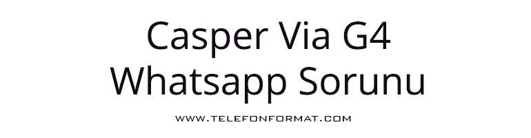 Casper via g4 Whatsapp Sorunu