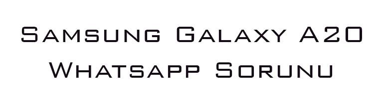 Samsung Galaxy A20 Whatsapp Sorunu