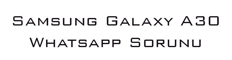 Samsung Galaxy A30 Whatsapp Sorunu