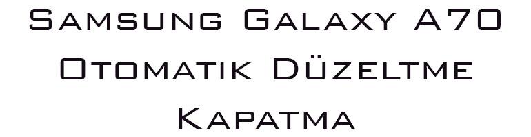 Samsung Galaxy A70 Otomatik Düzeltme Kapatma
