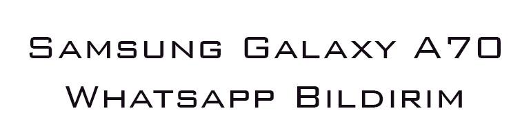 Samsung Galaxy A70 Whatsapp Bildirim