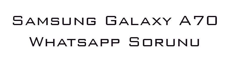 Samsung Galaxy A70 Whatsapp Sorunu