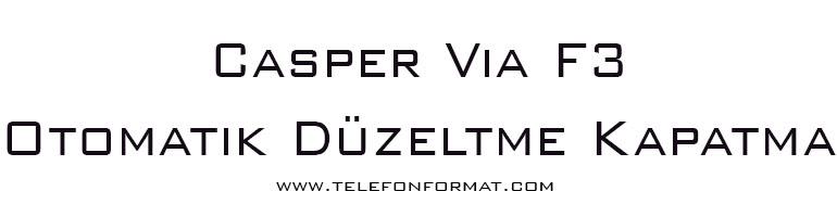 Casper Via F3 Otomatik Düzeltme Kapatma