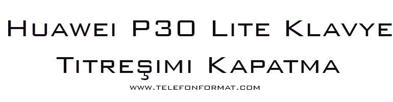Huawei P30 Lite Klavye Titreşimi Kapatma