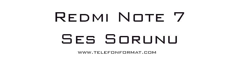Redmi Note 7 Ses Sorunu