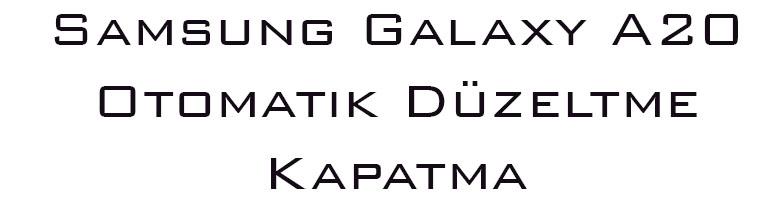 Samsung Galaxy A20 Otomatik Düzeltme Kapatma