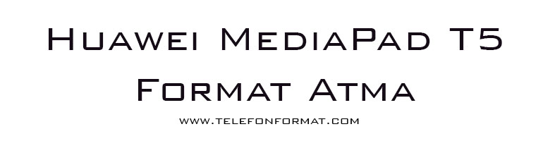 Huawei MediaPad T5 Format Atma Hard Reset