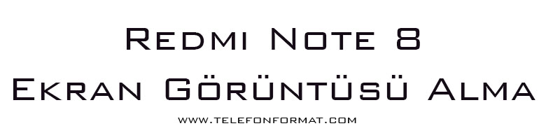 Redmi Note 8 Ekran Görüntüsü Alma