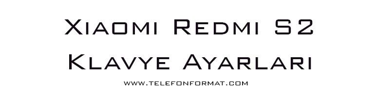Xiaomi Redmi S2 Klavye Ayarları