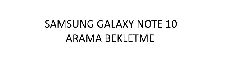 samsung galaxy note 10 arama bekletme