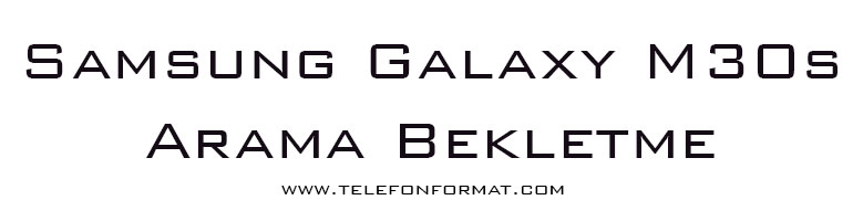 Samsung Galaxy M30s Arama Bekletme