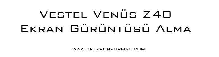 Vestel Venüs Z40 Ekran Görüntüsü Alma