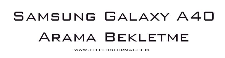 Samsung Galaxy A40 Arama Bekletme