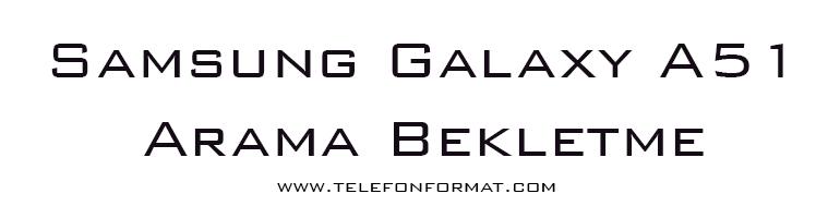 Samsung Galaxy A51 Arama Bekletme
