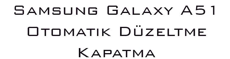 Samsung Galaxy A51 Otomatik Düzeltme Kapatma