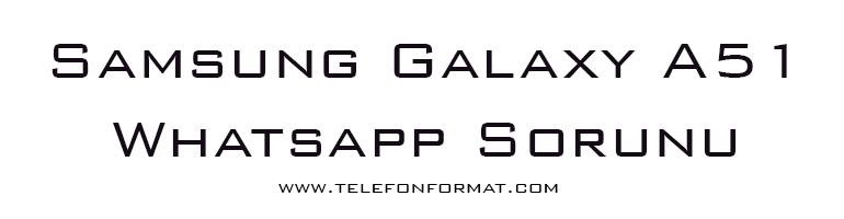 Samsung Galaxy A51 Whatsapp Sorunu