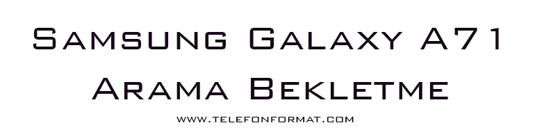 Samsung Galaxy A71 Arama Bekletme