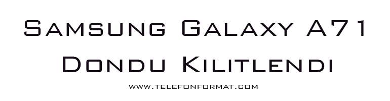 Samsung Galaxy A71 Dondu Kilitlendi