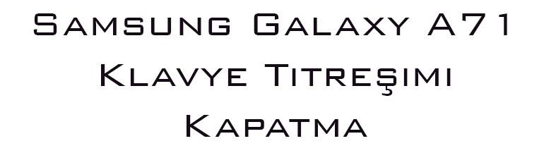 Samsung Galaxy A71 Klavye Titreşimi Kapatma