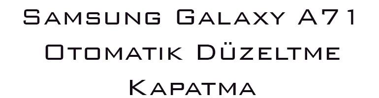 Samsung Galaxy A71 Otomatik Düzeltme Kapatma