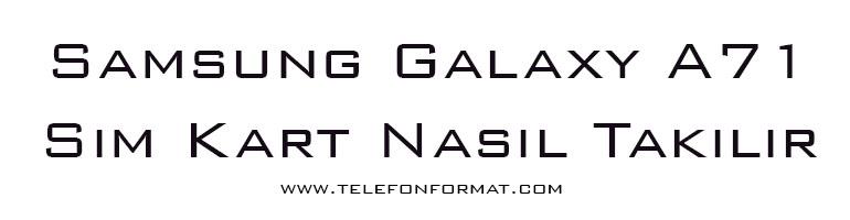 Samsung Galaxy A71 Sim Kart Nasıl Takılır