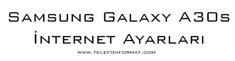 Samsung Galaxy A30s İnternet Ayarları