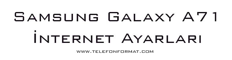 Samsung Galaxy A71 İnternet Ayarları
