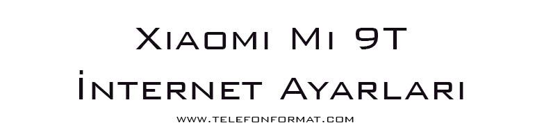 Xiaomi Mi 9T İnternet Ayarları