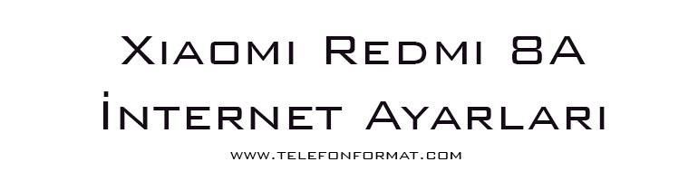 Xiaomi Redmi 8A İnternet Ayarları