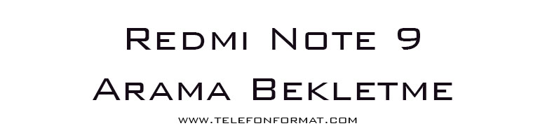 Redmi Note 9 Arama Bekletme
