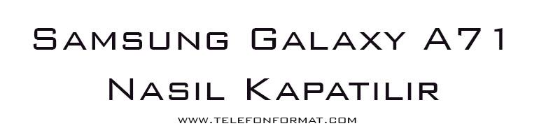 Samsung Galaxy A71 Nasıl Kapatılır