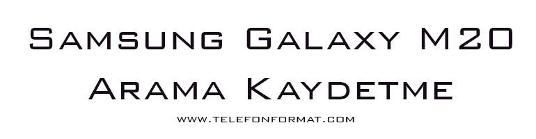 Samsung Galaxy M20 Arama Kaydetme