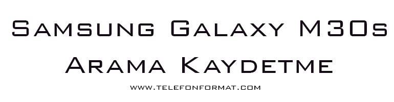 Samsung Galaxy M30s Arama Kaydetme