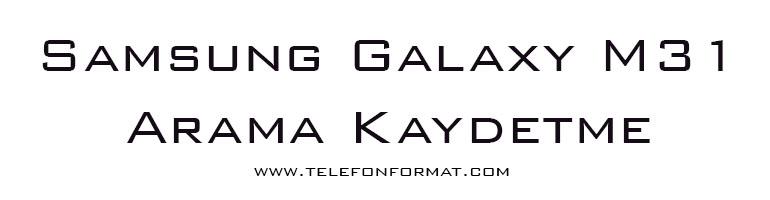 Samsung Galaxy M31 Arama Kaydetme