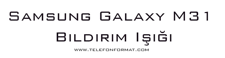 Samsung Galaxy M31 Bildirim Işığı