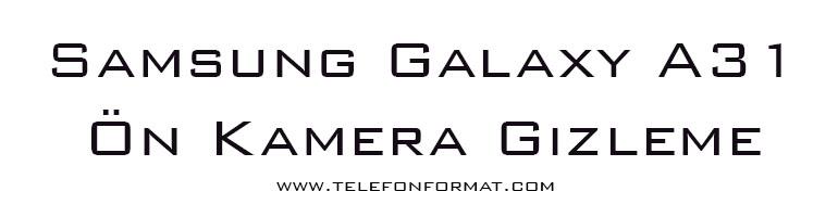 Samsung Galaxy A31 Ön Kamera Gizleme