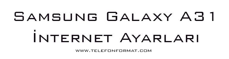 Samsung Galaxy A31 İnternet Ayarları