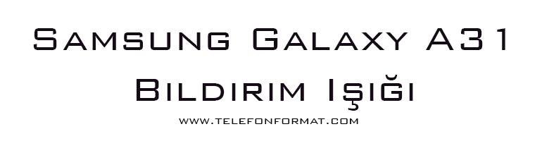 Samsung Galaxy A31 Bildirim Işığı