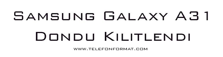 Samsung Galaxy A31 Dondu Kilitlendi