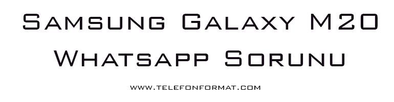 Samsung Galaxy M20 Whatsapp Sorunu