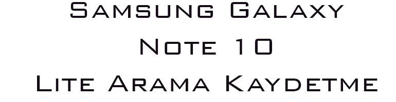 Samsung Galaxy Note 10 Lite Arama Kaydetme