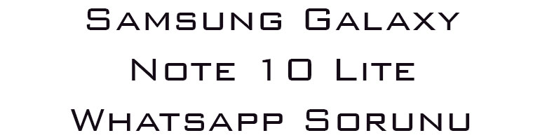 Samsung Galaxy Note 10 Lite Whatsapp Sorunu
