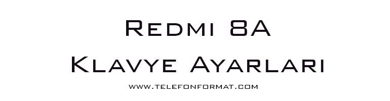 Redmi 8A Klavye Ayarları