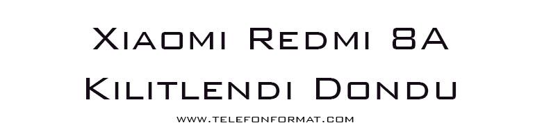 Xiaomi Redmi 8A Kilitlendi Dondu