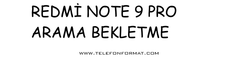 Redmi Note 9 Pro Arama Bekletme
