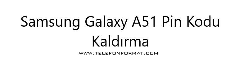 Samsung Galaxy A51 Pin Kodu Kaldırma