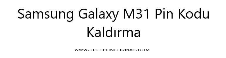 Samsung Galaxy M31 Pin Kodu Kaldırma