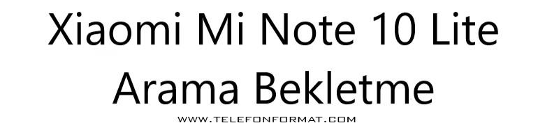 Xiaomi Mi Note 10 Lite Arama Bekletme